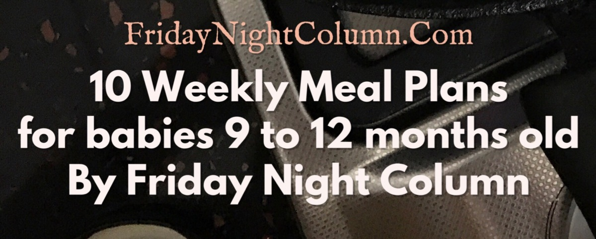 10 Weekly Meal Plans for babies 9 to 12 months old by Friday Night Column