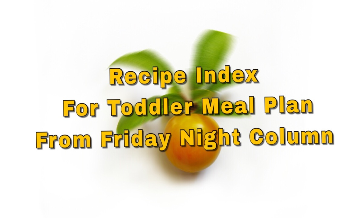 Recipe Index For Toddler Meal Plan From Friday Night Column